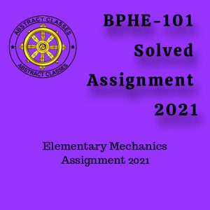 BPHE-101 Solved Assignment 2021