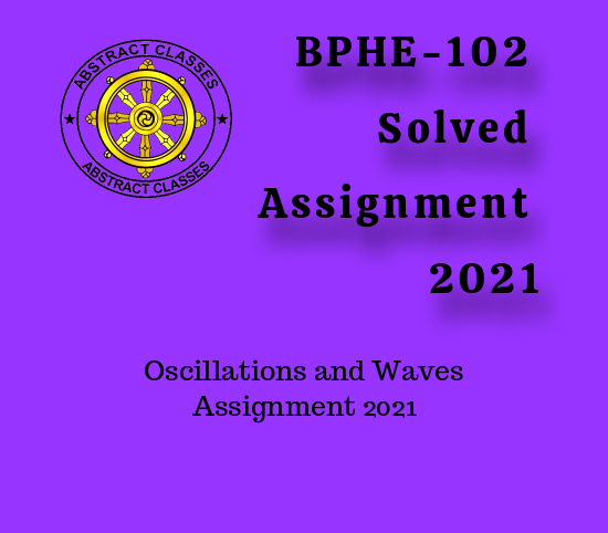 BPHE-102 Solved Assignment 2021